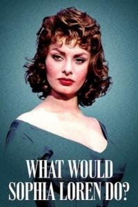 Poster What Would Sophia Loren Do?